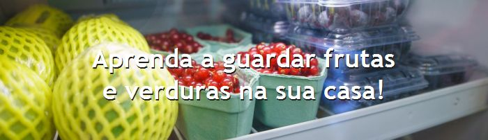 dia do blog - aprenda a guardar frutas e verduras