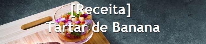 dia da gula - [receita] tartar de banana